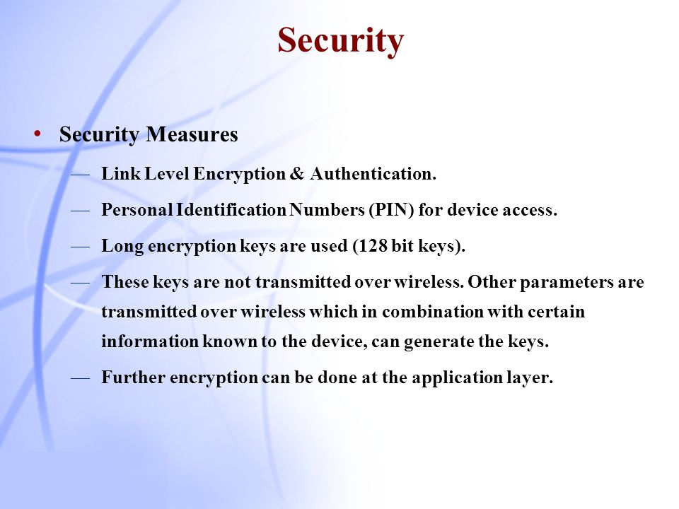 Security Security Measures Link Level Encryption & Authentication.