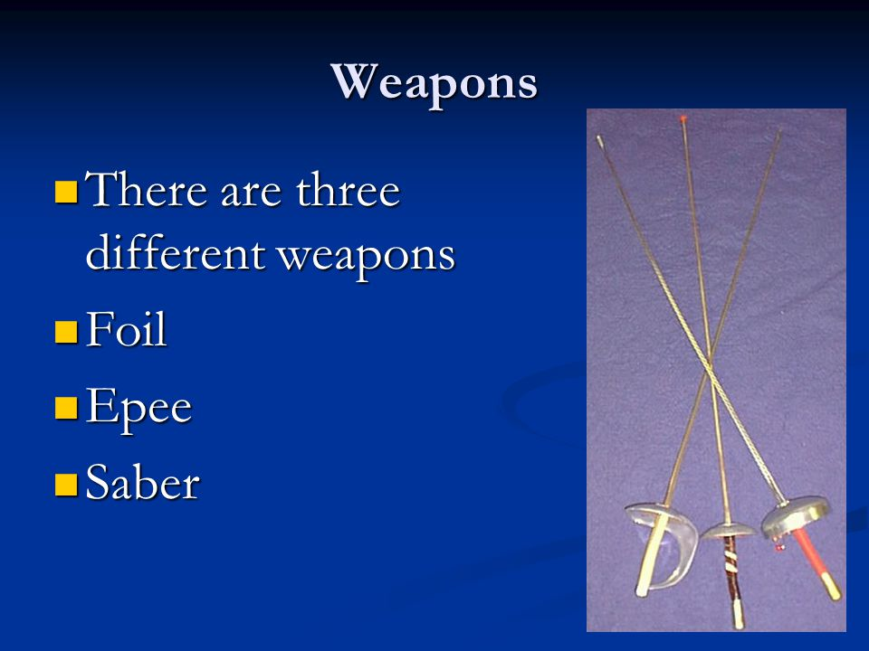 Weapons There are three different weapons Foil Epee Saber