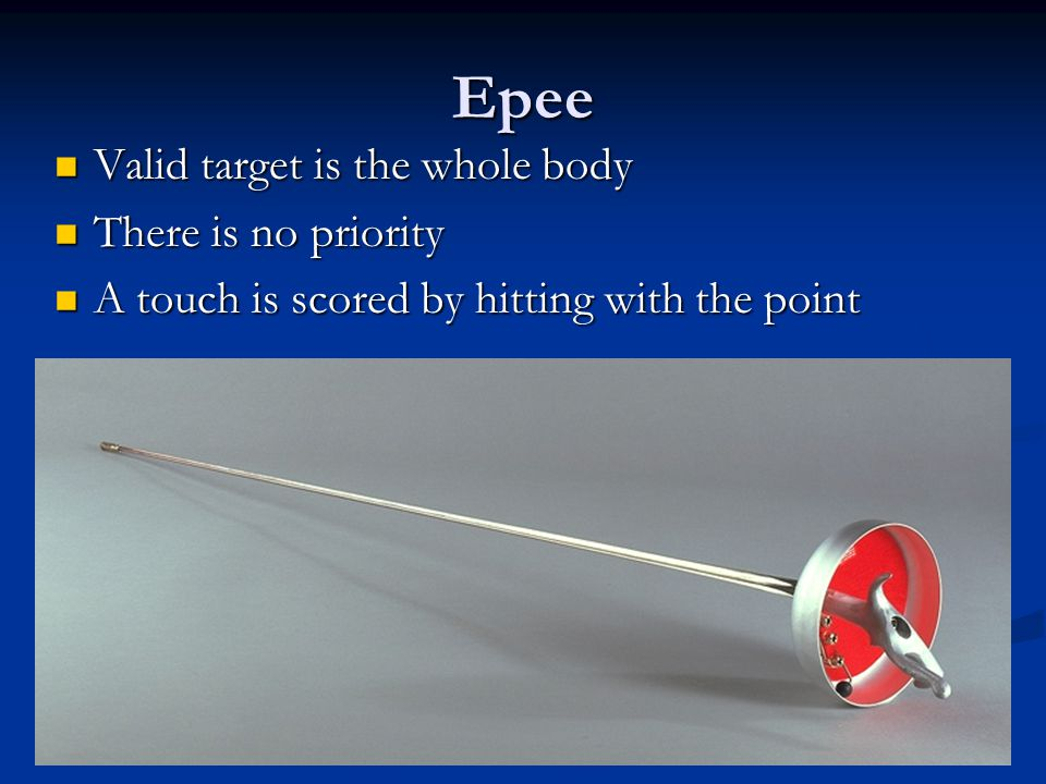 Epee Valid target is the whole body There is no priority