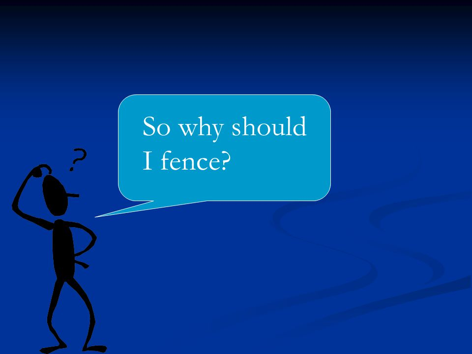 So why should I fence
