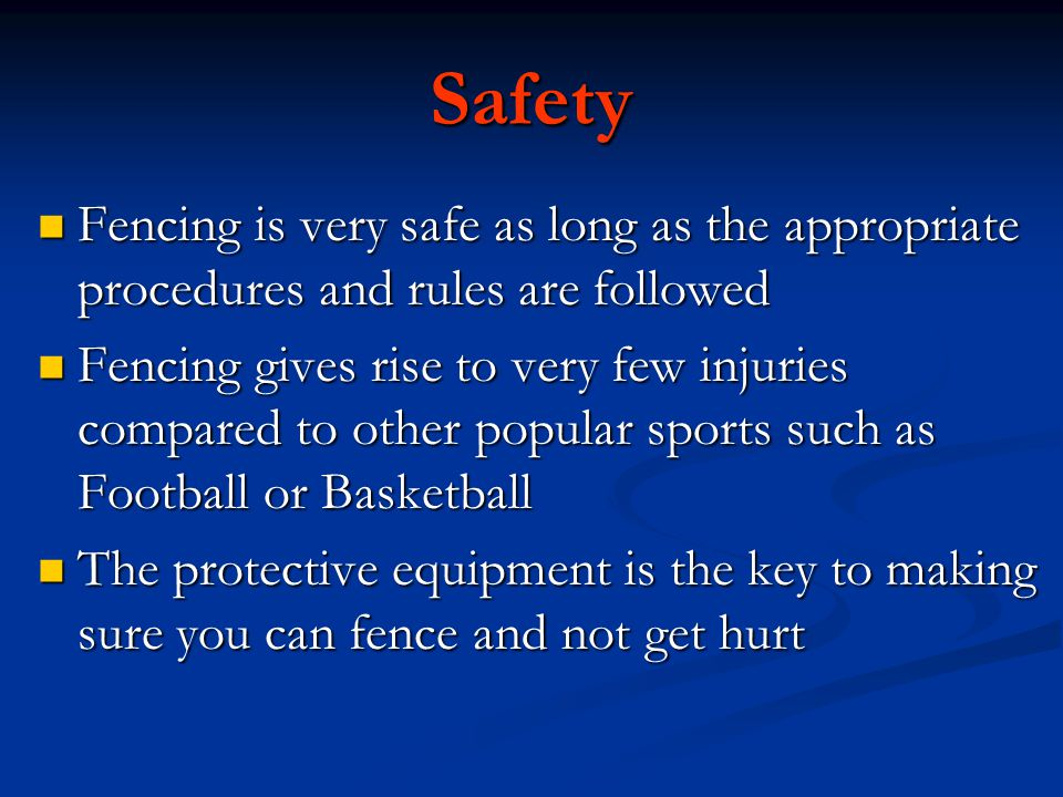 Safety Fencing is very safe as long as the appropriate procedures and rules are followed.