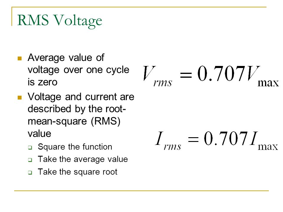 RMS Voltage Average value of voltage over one cycle is zero