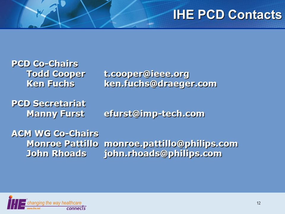 IHE PCD Contacts PCD Co-Chairs Todd Cooper t.cooper@ieee.org