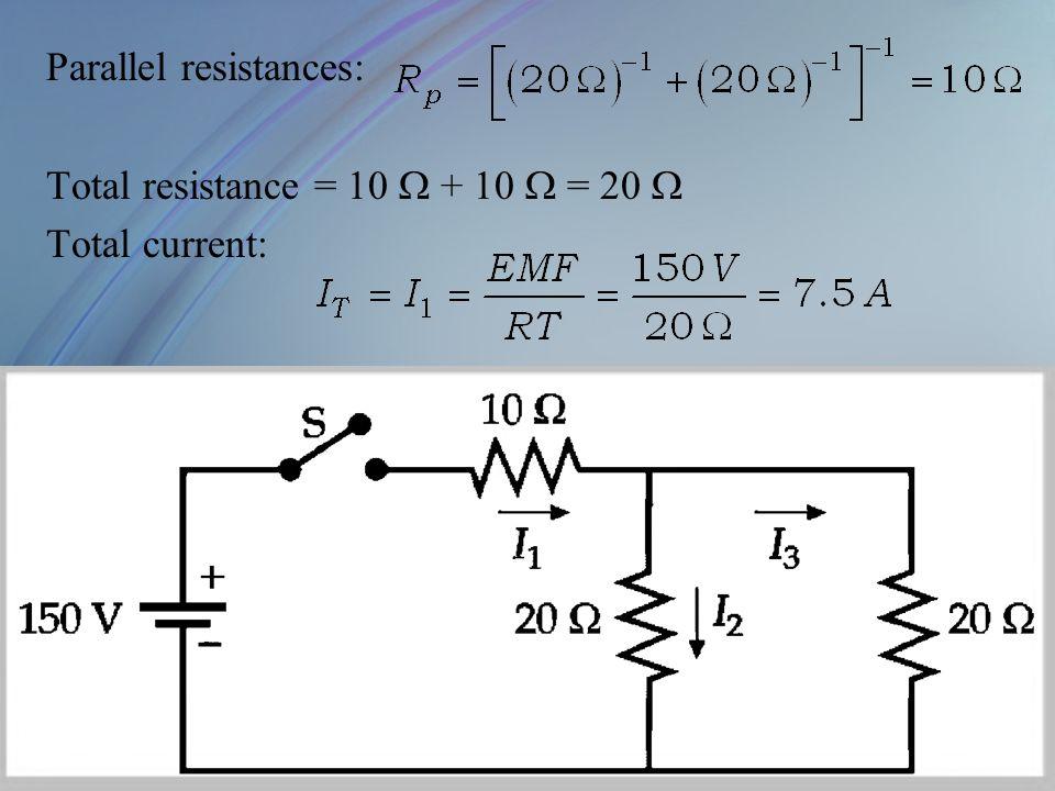 Parallel resistances: Total resistance = 10  + 10  = 20  Total current: