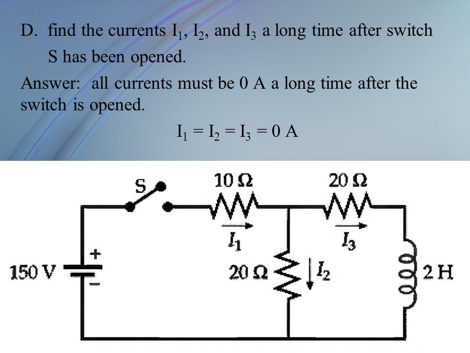 D. find the currents I1, I2, and I3 a long time after switch S has been opened.