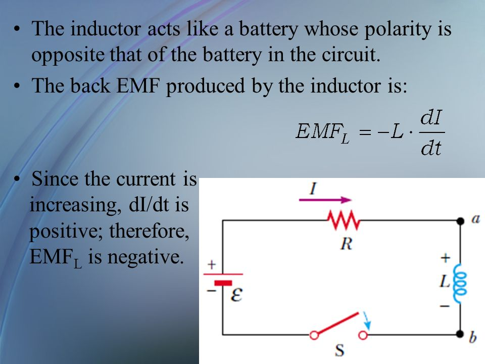 The inductor acts like a battery whose polarity is opposite that of the battery in the circuit.