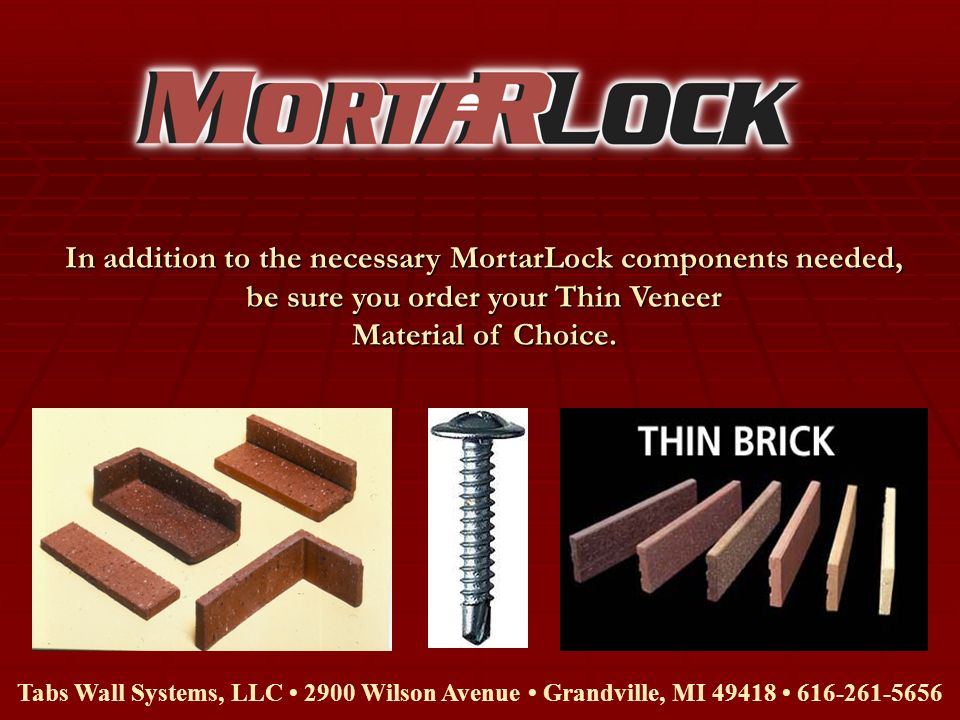 In addition to the necessary MortarLock components needed, be sure you order your Thin Veneer Material of Choice.
