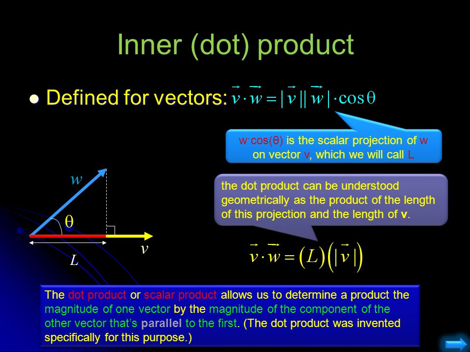 Inner (dot) product Defined for vectors: w  v L