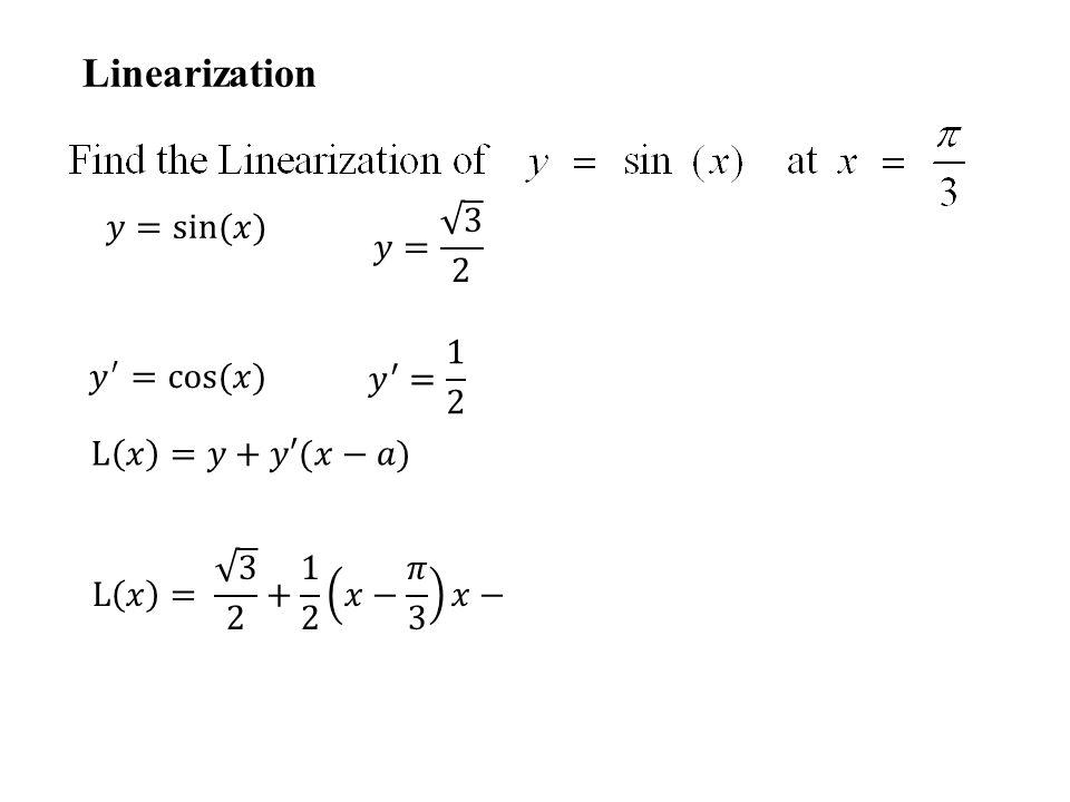 Linearization 𝑦= 3 2 𝑦=sin(𝑥) 𝑦 ′ = 1 2 𝑦 ′ =cos(𝑥) L 𝑥 =𝑦+𝑦′(𝑥−𝑎)