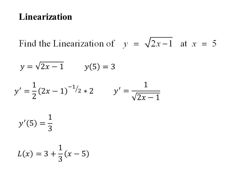 Linearization 𝑦= 2𝑥−1 𝑦 5 =3 𝑦 ′ = 1 2 2𝑥−1 −1 2 ∗2 𝑦 ′ = 1 2𝑥−1