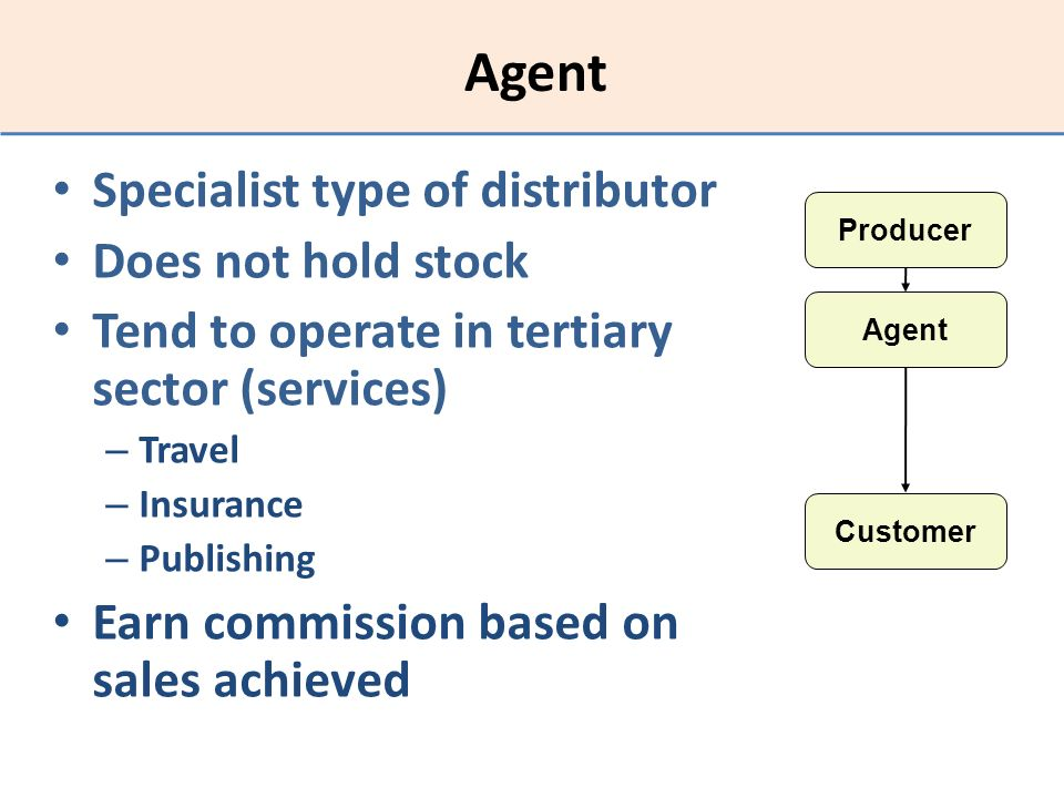 Agent Specialist type of distributor Does not hold stock