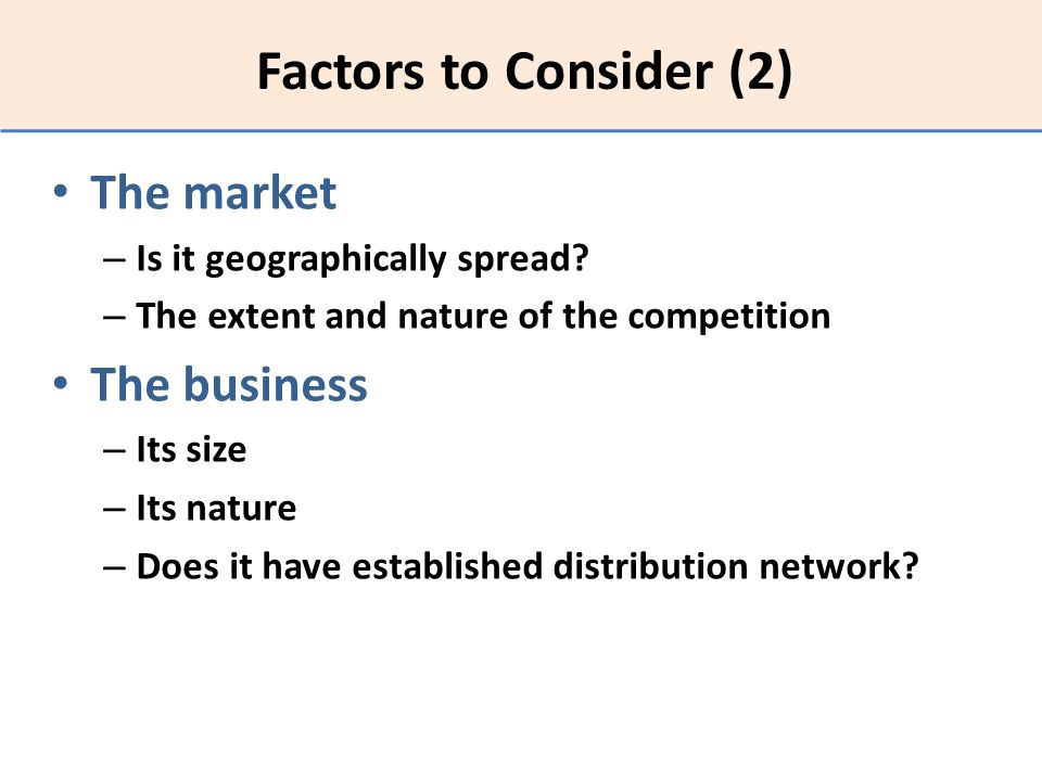 Factors to Consider (2) The market The business