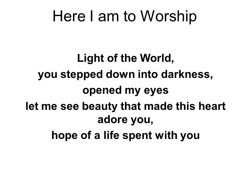 Here I am to Worship Light of the World,