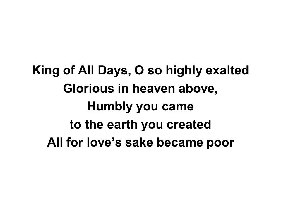 King of All Days, O so highly exalted Glorious in heaven above,