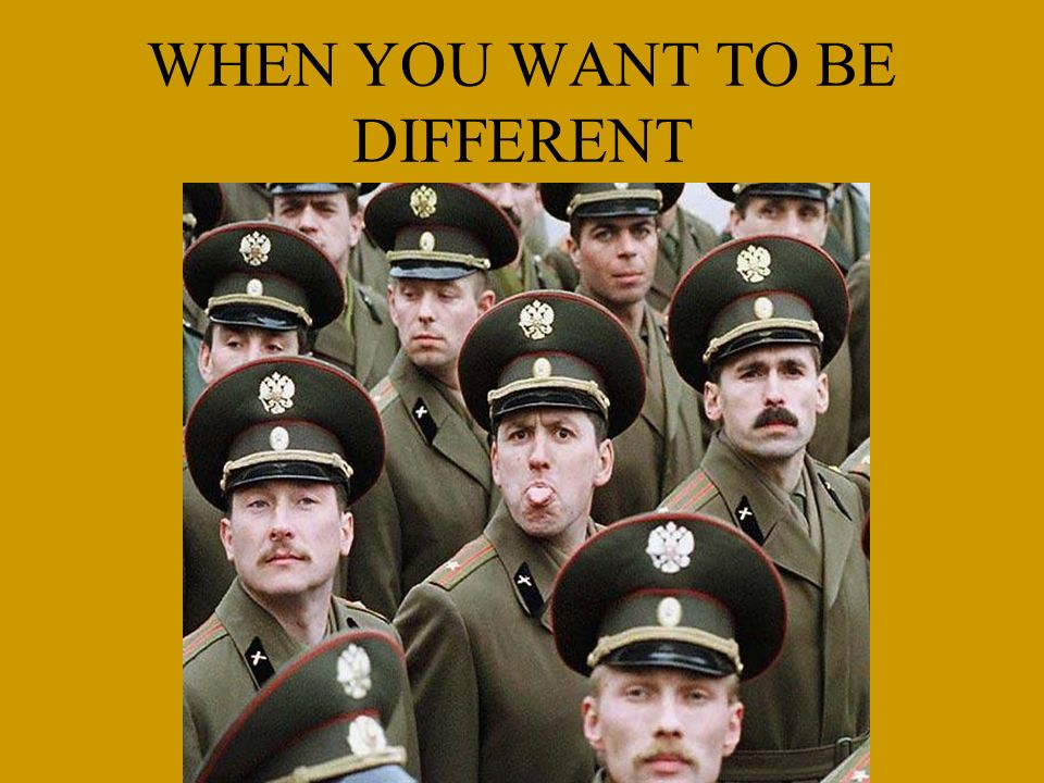 WHEN YOU WANT TO BE DIFFERENT