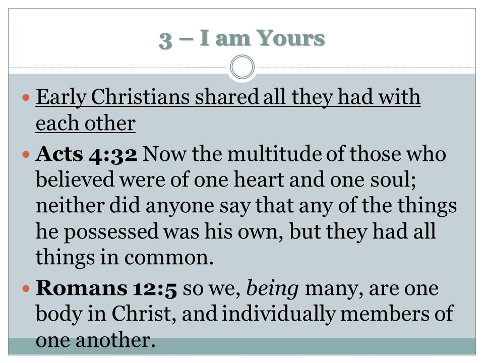 3 – I am Yours Early Christians shared all they had with each other