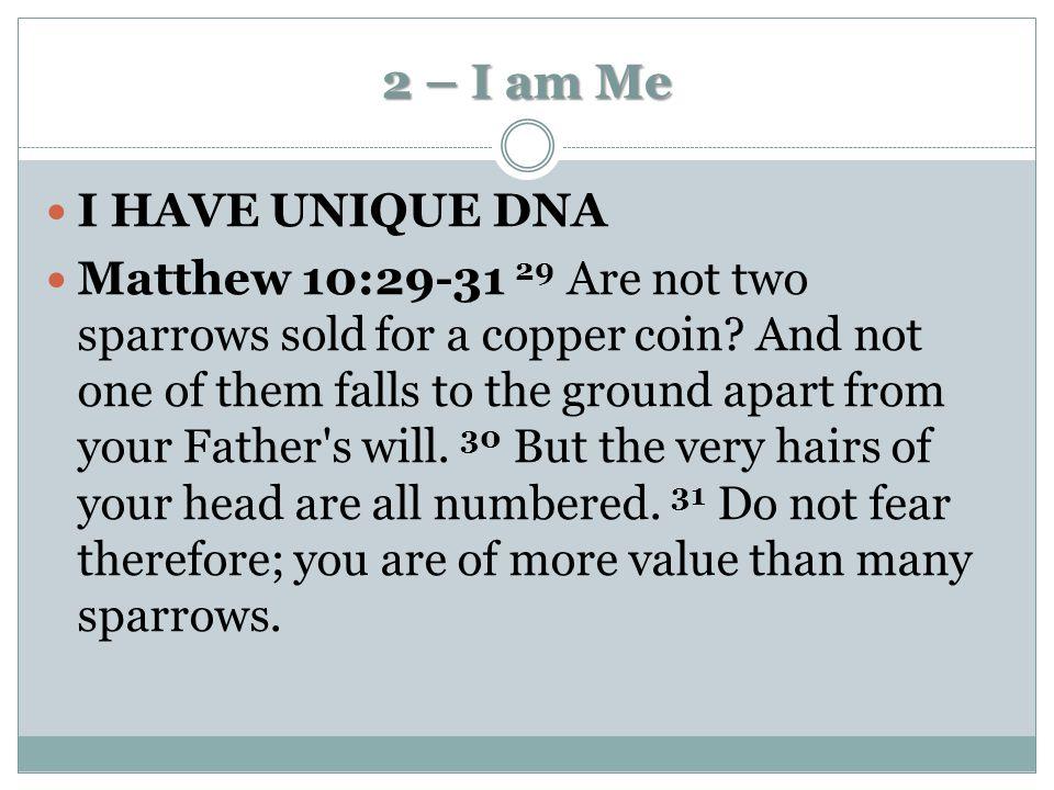 2 – I am Me I HAVE UNIQUE DNA