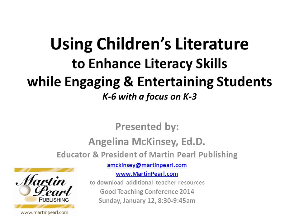 Using Children's Literature to Enhance Literacy Skills while Engaging & Entertaining Students K-6 with a focus on K-3