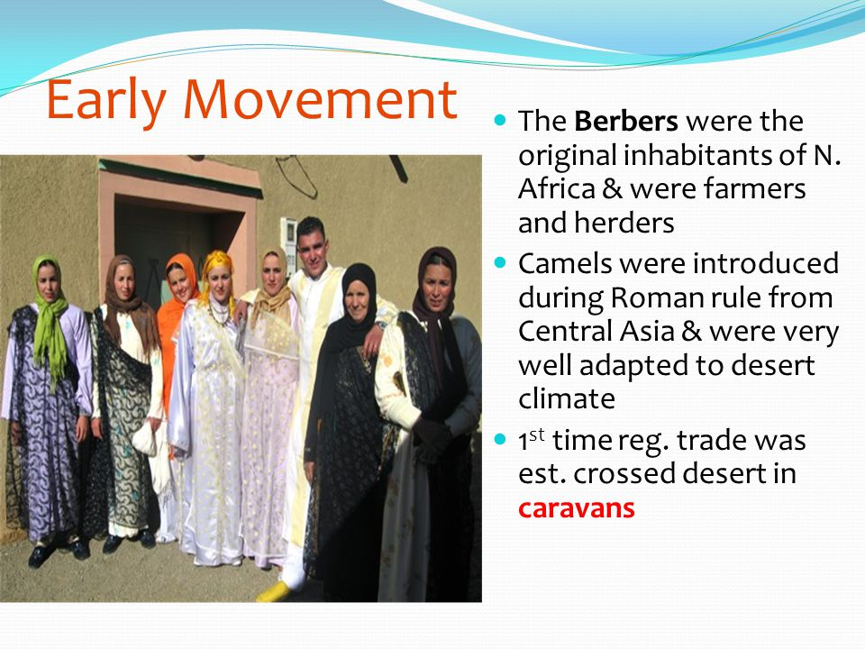 Early Movement The Berbers were the original inhabitants of N. Africa & were farmers and herders.