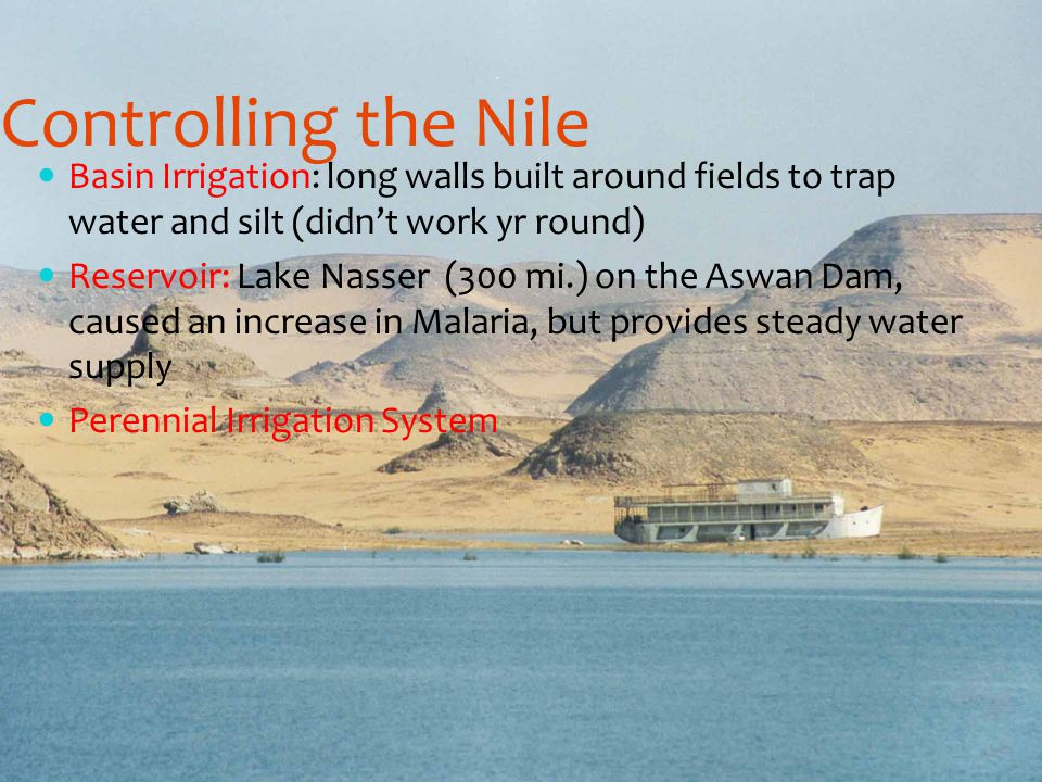 Controlling the Nile Basin Irrigation: long walls built around fields to trap water and silt (didn't work yr round)