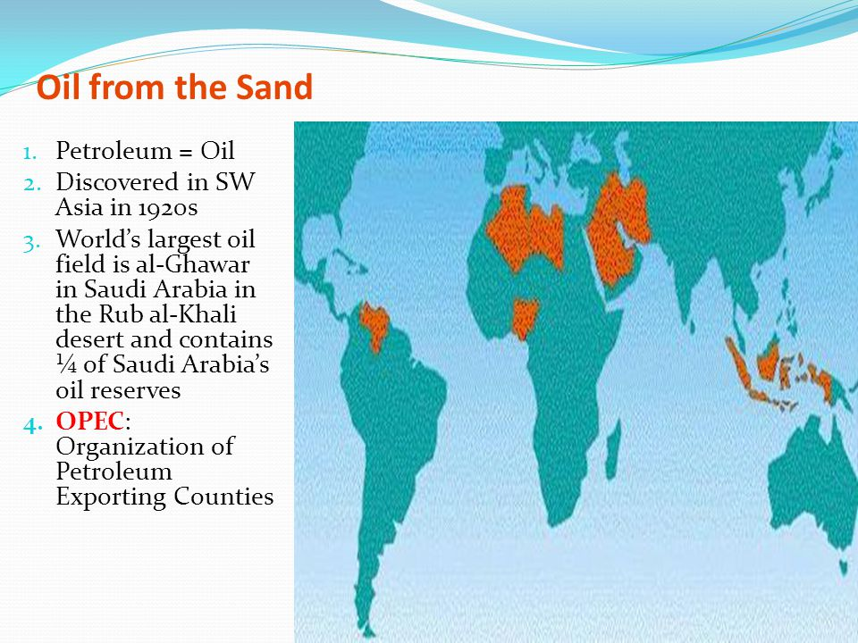 Oil from the Sand Petroleum = Oil Discovered in SW Asia in 1920s