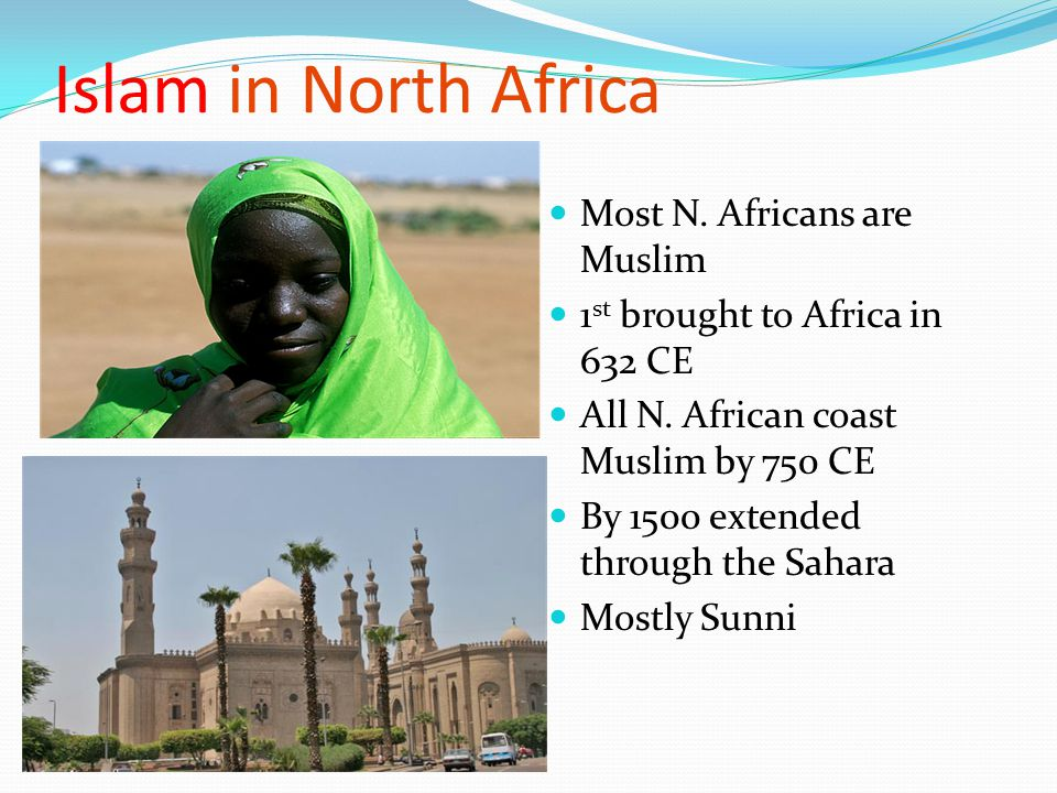 Islam in North Africa Most N. Africans are Muslim