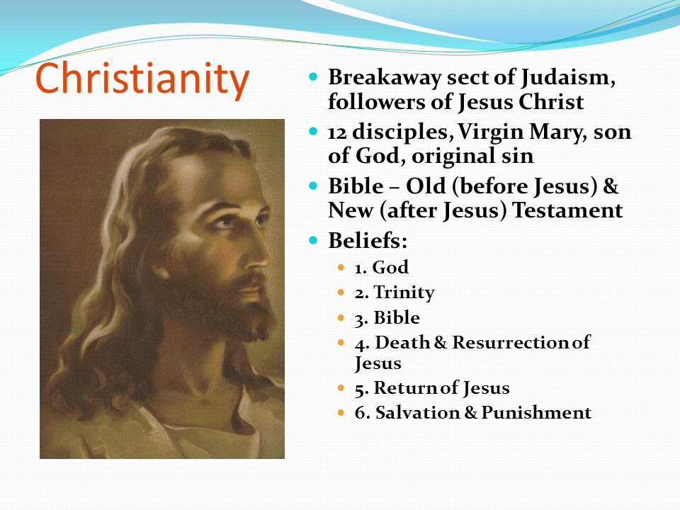 Christianity Breakaway sect of Judaism, followers of Jesus Christ