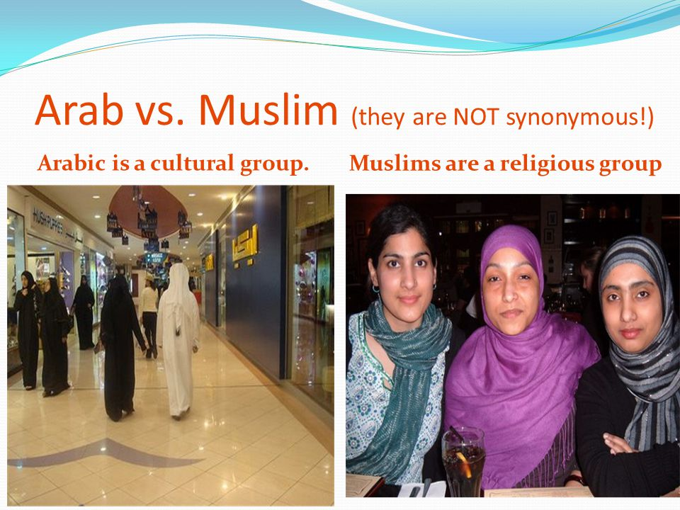 Arab vs. Muslim (they are NOT synonymous!)