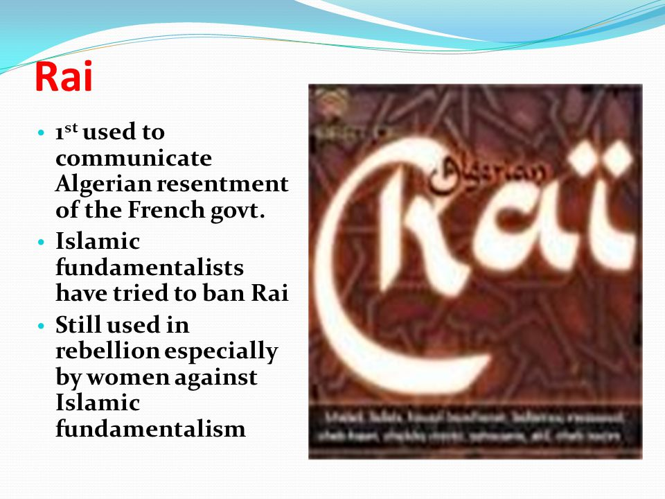 Rai 1st used to communicate Algerian resentment of the French govt.