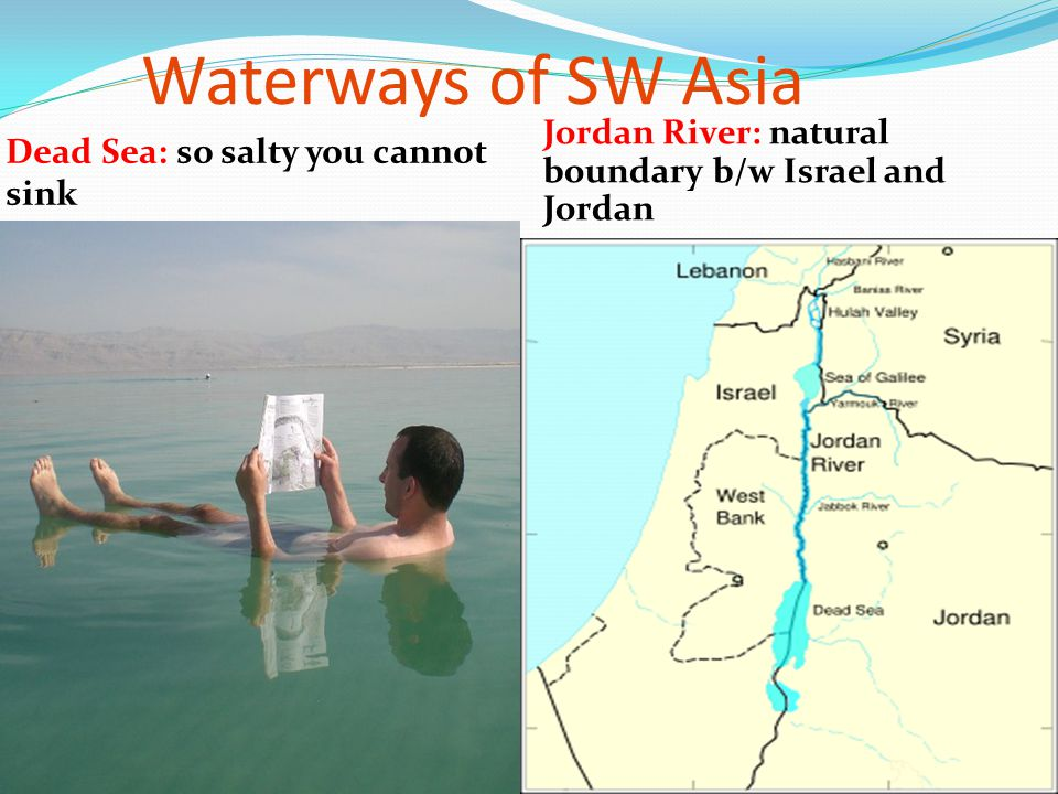 Waterways of SW Asia Jordan River: natural boundary b/w Israel and Jordan.