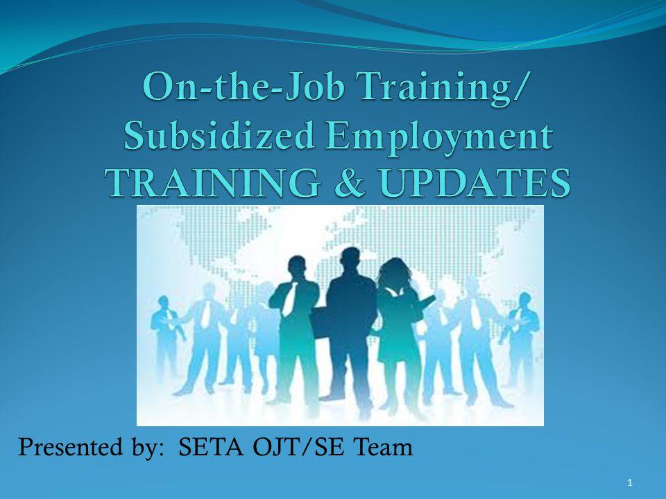 On-the-Job Training/ Subsidized Employment Training & UPDATES