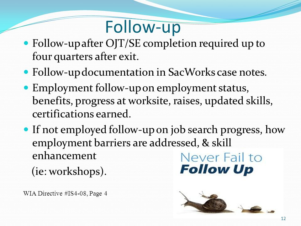 Follow-up Follow-up after OJT/SE completion required up to four quarters after exit. Follow-up documentation in SacWorks case notes.