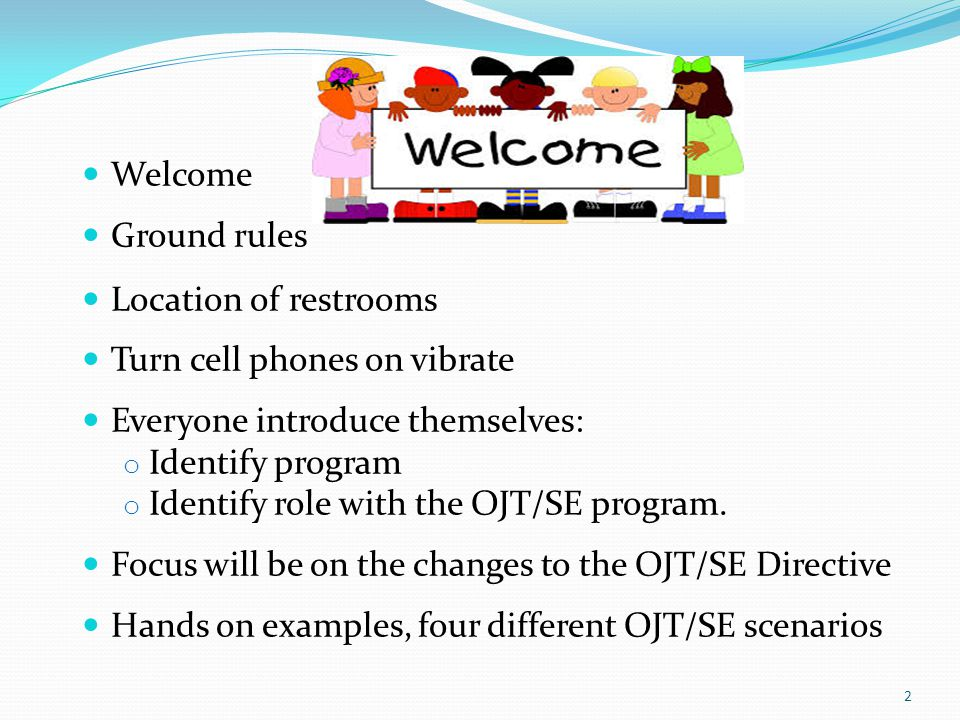 Welcome Ground rules. Location of restrooms. Turn cell phones on vibrate. Everyone introduce themselves: