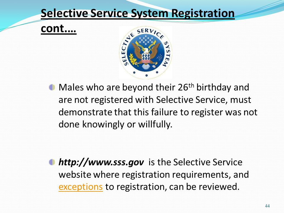 Selective Service System Registration cont.…