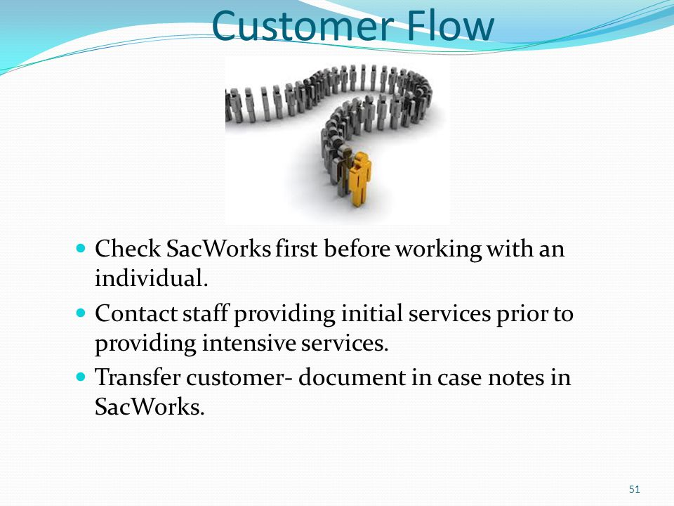 Customer Flow Check SacWorks first before working with an individual.