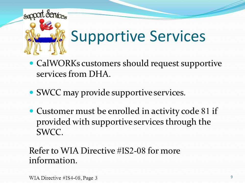 Supportive Services CalWORKs customers should request supportive services from DHA. SWCC may provide supportive services.