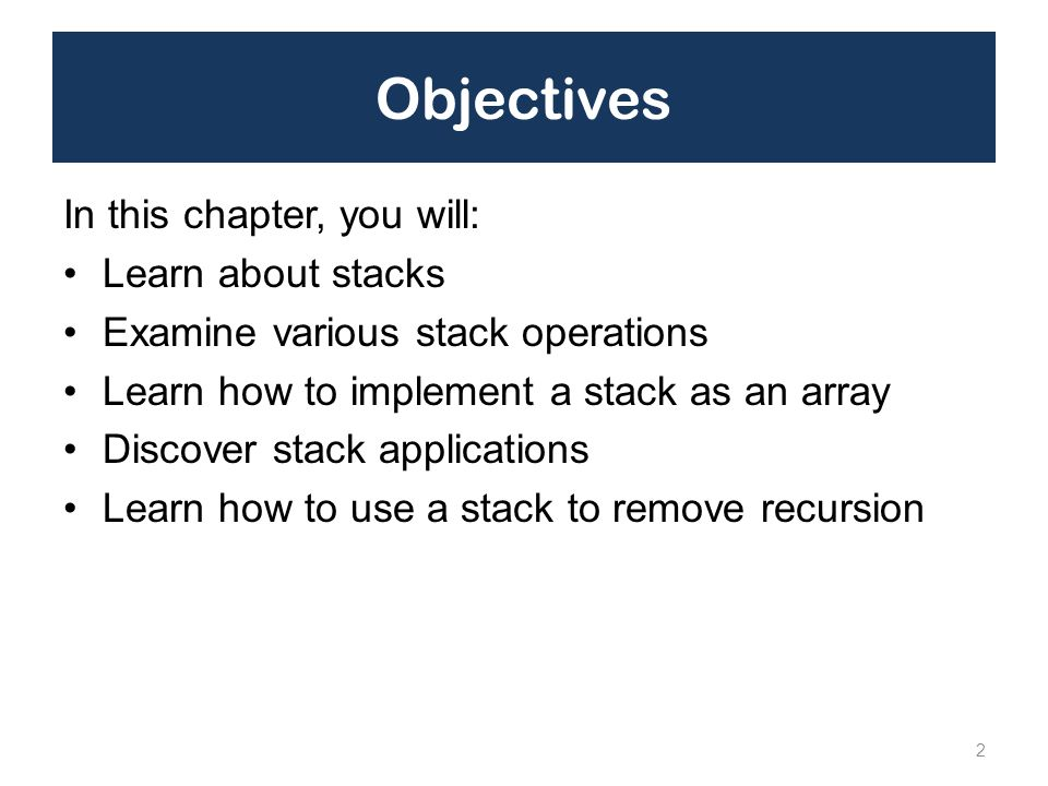 Objectives In this chapter, you will: Learn about stacks