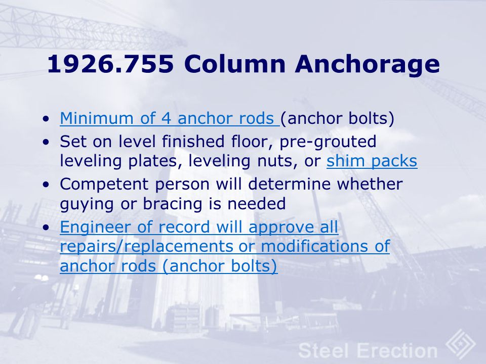 1926.755 Column Anchorage Minimum of 4 anchor rods (anchor bolts)