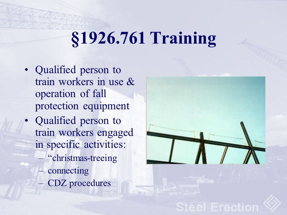 §1926.761 Training Qualified person to train workers in use & operation of fall protection equipment.