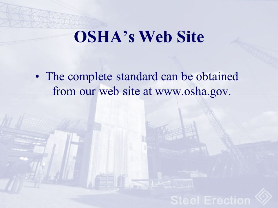 OSHA's Web Site The complete standard can be obtained from our web site at www.osha.gov.