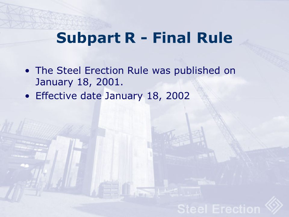 Subpart R - Final Rule The Steel Erection Rule was published on January 18, 2001.