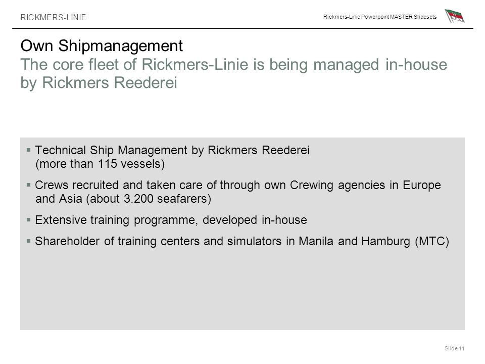 Own Shipmanagement The core fleet of Rickmers-Linie is being managed in-house by Rickmers Reederei