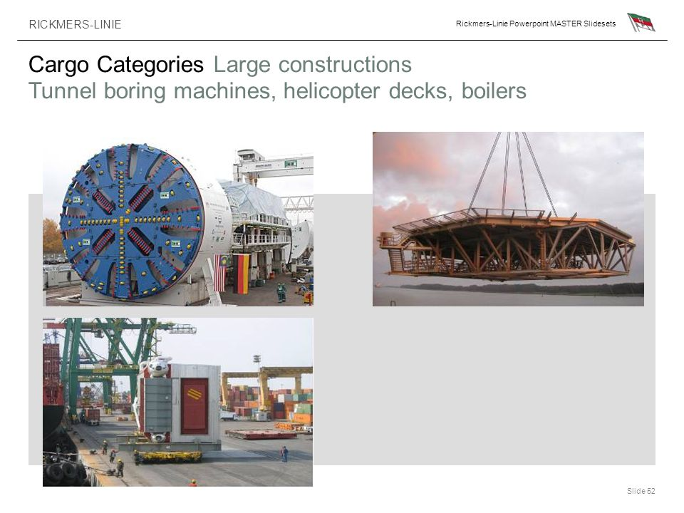 Cargo Categories Large constructions Tunnel boring machines, helicopter decks, boilers