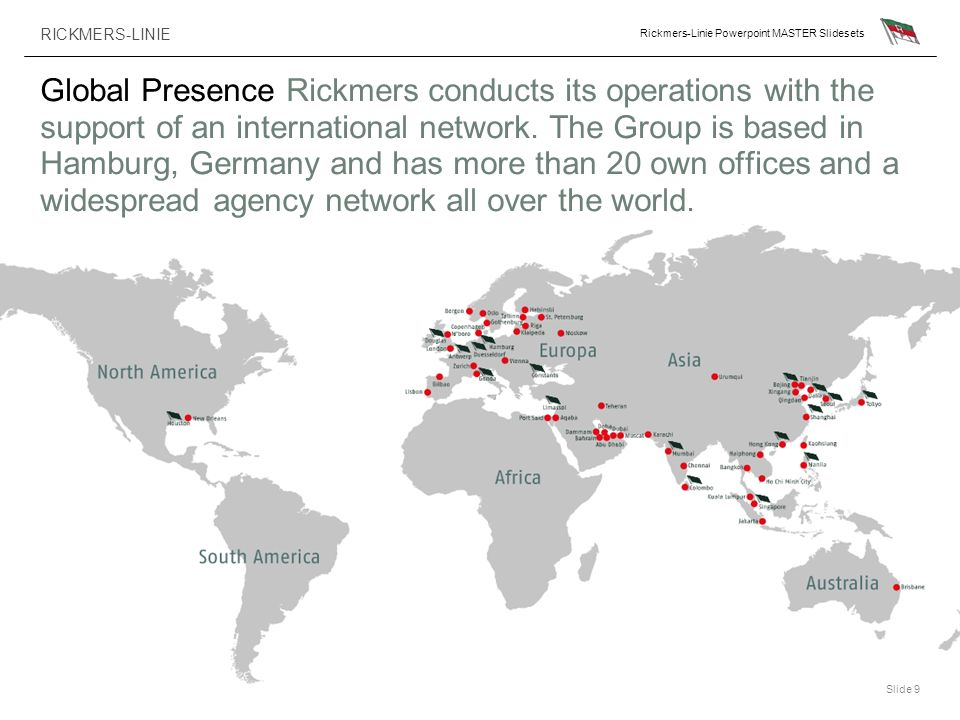 Global Presence Rickmers conducts its operations with the support of an international network.