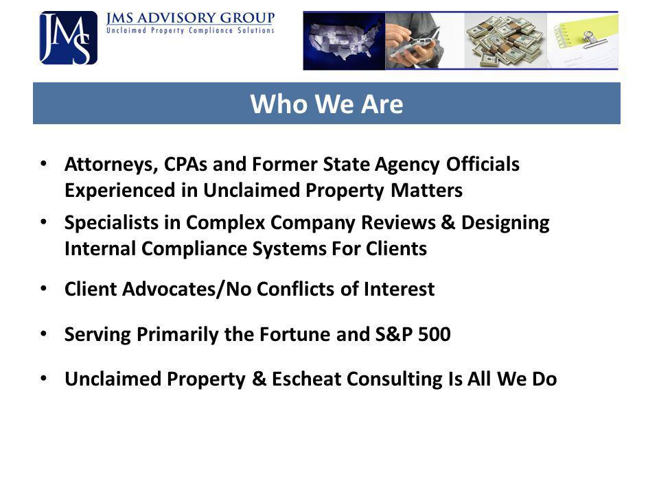 Who We Are Attorneys, CPAs and Former State Agency Officials Experienced in Unclaimed Property Matters.