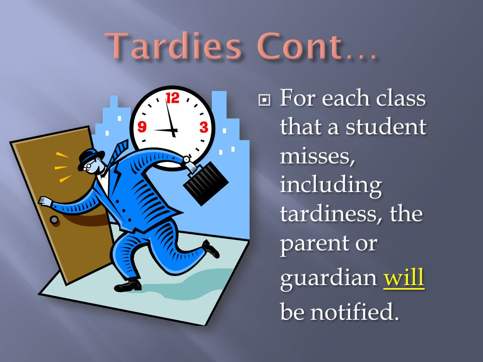 Tardies Cont… For each class that a student misses, including tardiness, the parent or. guardian will.