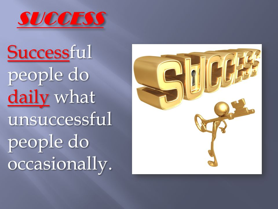SUCCESS Successful people do daily what unsuccessful people do occasionally.