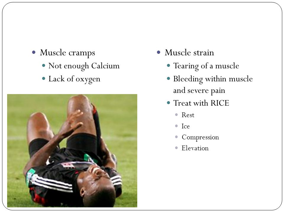 Muscle cramps Muscle strain Not enough Calcium Lack of oxygen