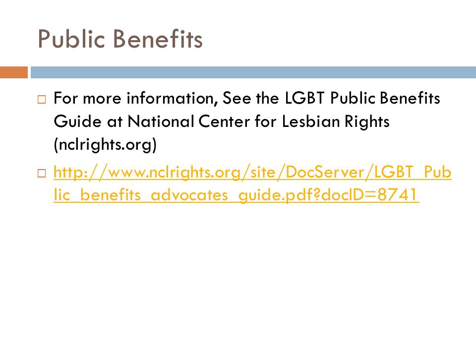 Public Benefits For more information, See the LGBT Public Benefits Guide at National Center for Lesbian Rights (nclrights.org)