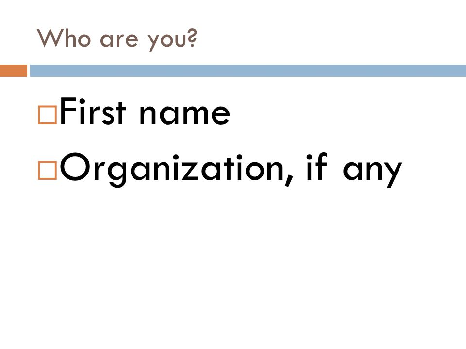 Who are you First name Organization, if any